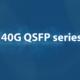 40G QSFP series