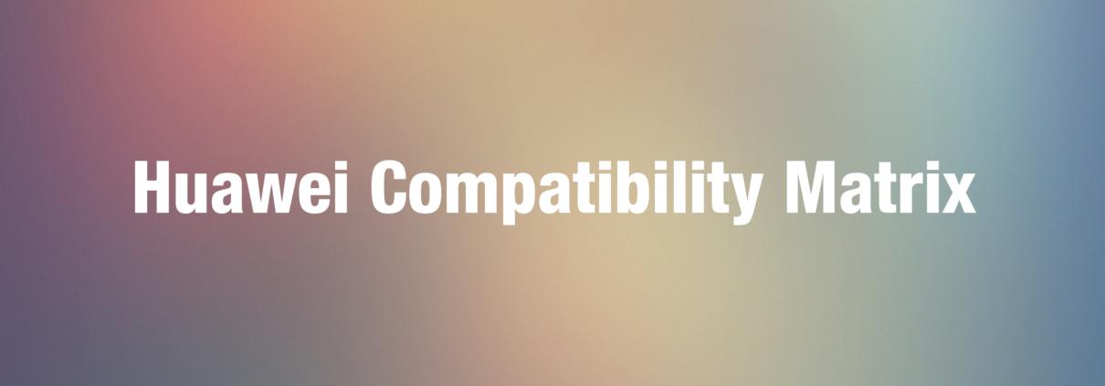 Huawei Compatibility Matrix